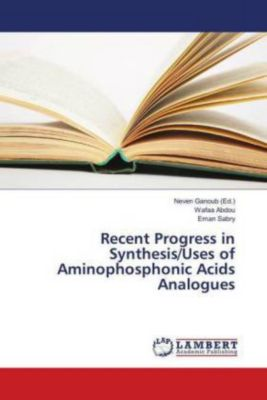 Recent Progress in Synthesis/Uses of Aminophosphonic Acids Analogues, Wafaa Abdou, Eman Sabry