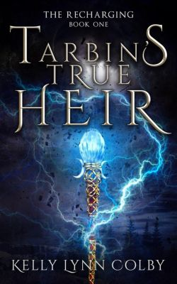 Recharging Series: Tarbin's True Heir (Recharging Series, #1), Kelly Lynn Colby