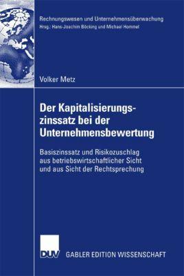 Rechnungswesen und Unternehmensüberwachung: Der Kapitalisierungszinssatz bei der Unternehmensbewertung, Volker Metz