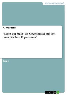 Recht auf Stadt als Gegenmittel auf den europäischen Populismus?, A. Maretzki