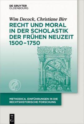 Recht und Moral in der Scholastik der Frühen Neuzeit 1500-1750, Wim Decock, Christiane Birr