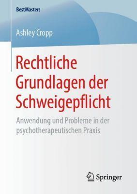 Rechtliche Grundlagen der Schweigepflicht - Ashley Cropp |