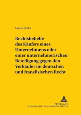 Rechtsbehelfe des Käufers eines Unternehmens oder einer unternehmerischen Beteiligung gegen den Verkäufer im deutschen und französischen Recht, Martin Rädler