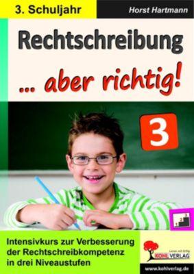 Rechtschreibung ... aber richtig! / Klasse 3, Horst Hartmann