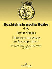Rechtshistorische Reihe: Untertanenprozesse an Reichsgerichten, Stefan Xenakis