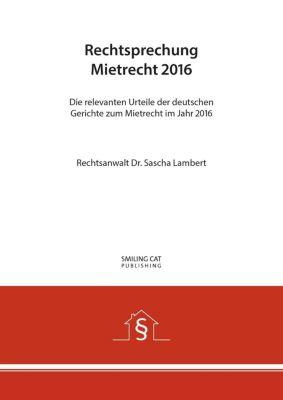 Rechtsprechung Mietrecht 2016 - Sascha Lambert |