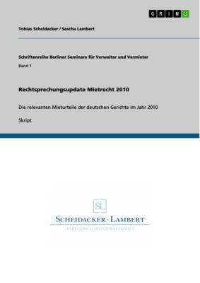 Rechtsprechungsupdate Mietrecht 2010, Sascha Lambert, Tobias Scheidacker
