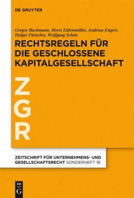 Rechtsregeln für die geschlossene Kapitalgesellschaft, Wolfgang Schön, Andreas Engert, Horst Eidenmüller, Holger Fleischer, Gregor Bachmann