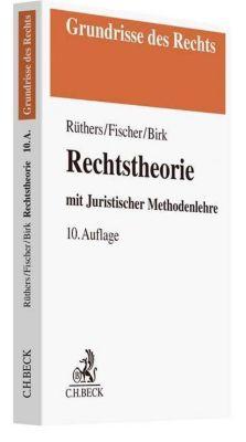 Rechtstheorie, Bernd Rüthers, Christian Fischer, Axel Birk