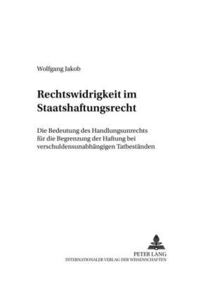 Rechtswidrigkeit im Staatshaftungsrecht, Wolfgang Jakob