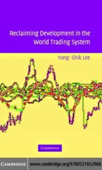 Reclaiming Development in the World Trading System, Yong-Shik Lee