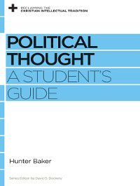 Reclaiming the Christian Intellectual Tradition: Political Thought, Hunter Baker