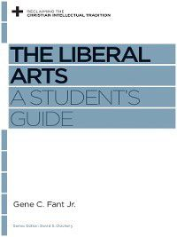 Reclaiming the Christian Intellectual Tradition: The Liberal Arts, Gene C. Fant Jr.
