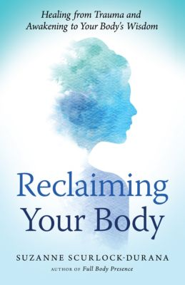 Reclaiming Your Body, Suzanne Scurlock-Durana