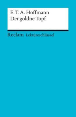 Reclam Lektüreschlüssel: Lektüreschlüssel. E. T. A. Hoffmann: Der goldne Topf, Martin Neubauer