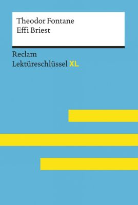 Reclam Lektüreschlüssel XL: Effi Briest von Theodor Fontane: Lektüreschlüssel mit Inhaltsangabe, Interpretation, Prüfungsaufgaben mit Lösungen, Lernglossar. (Reclam Lektüreschlüssel XL), Theodor Pelster