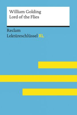 Reclam Lektüreschlüssel XL: Lord of the Flies von William Golding: Lektüreschlüssel mit Inhaltsangabe, Interpretation, Prüfungsaufgaben mit Lösungen, Lernglossar. (Reclam Lektüreschlüssel XL), Andrew Williams