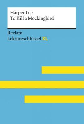 Reclam Lektüreschlüssel XL: To Kill a Mockingbird von Harper Lee: Lektüreschlüssel mit Inhaltsangabe, Interpretation, Prüfungsaufgaben mit Lösungen, Lernglossar. (Reclam Lektüreschlüssel XL), Andrew Williams