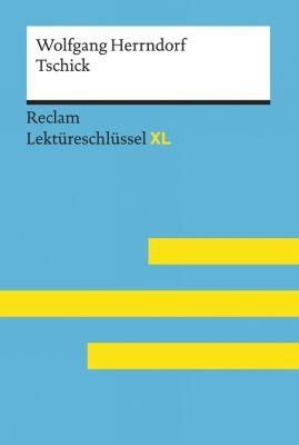 Reclam Lektüreschlüssel XL: Tschick von Wolfgang Herrndorf: Lektüreschlüssel mit Inhaltsangabe, Interpretation, Prüfungsaufgaben mit Lösungen, Lernglossar. (Reclam Lektüreschlüssel XL), Eva-Maria Scholz