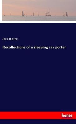 Recollections of a sleeping car porter, Jack Thorne