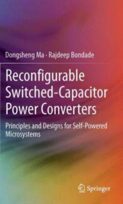 Reconfigurable Switched-Capacitor Power Converters, Dongsheng Ma, Rajdeep Bondade