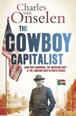 Reconsiderations in Southern African History: The Cowboy Capitalist, Charles Van Onselen