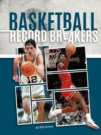 Record Breakers: Basketball Record Breakers, Will Graves