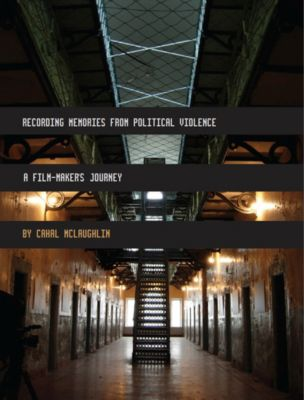 Recording Memories from Political Violence, Cahal McLaughlin
