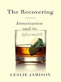 Recovering, Leslie Jamison