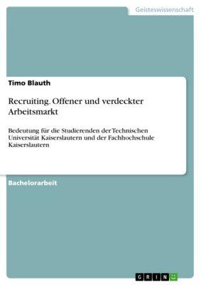 Recruiting. Offener und verdeckter Arbeitsmarkt, Timo Blauth