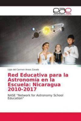 Red Educativa para la Astronomía en la Escuela: Nicaragua 2010-2017, Ligia del Carmen Areas Zavala