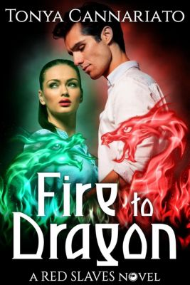 Red Slaves: Fire to Dragon (Red Slaves, #3), Tonya Cannariato