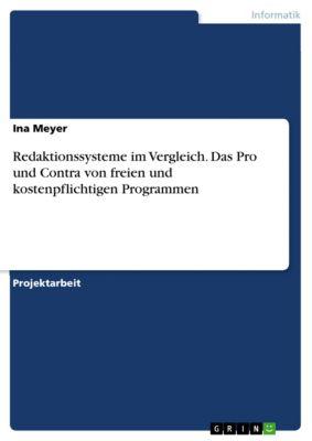 Redaktionssysteme im Vergleich. Das Pro und Contra von freien und kostenpflichtigen Programmen, Ina Meyer