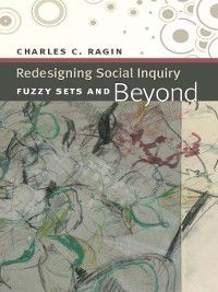 Redesigning Social Inquiry, Charles C. Ragin