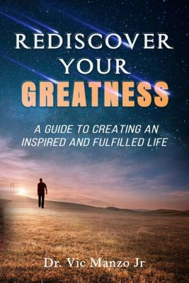Rediscover Your Greatness, Dr. Vic, Jr Manzo