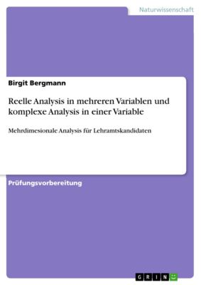 Reelle Analysis in mehreren Variablen und komplexe Analysis in einer Variable, Birgit Bergmann