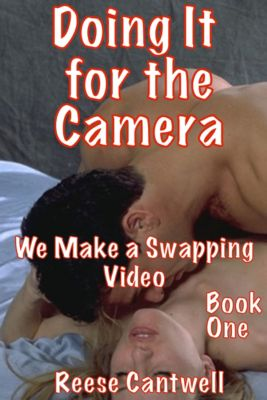 Reese on THREESOMES: Doing It for the Camera: Book One: We Make a Swapping Video, Reese Cantwell