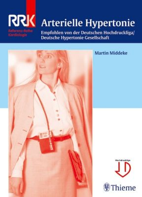 Referenzreihe Kardiologie: Arterielle Hypertonie, Martin Middeke