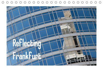Reflecting Frankfurt (Tischkalender 2019 DIN A5 quer), Dieter Fuchs