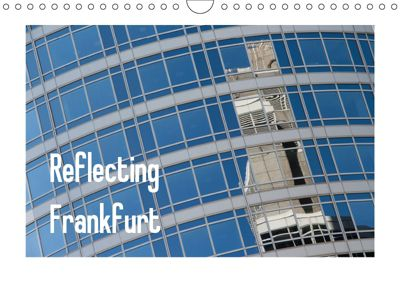 Reflecting Frankfurt (Wandkalender 2019 DIN A4 quer), Dieter Fuchs