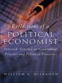 Reflections of a Political Economist, William A. Niskanen