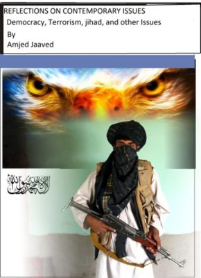 Reflections on Contemprorary Issues: Democracy, Terrorism, jihad, and other issues, Amjed Jaaved