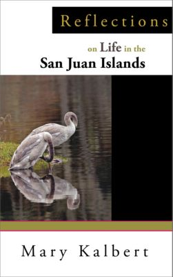 Reflections on Life in the San Juan Islands, Mary Kalbert