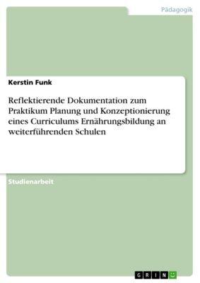 Reflektierende Dokumentation zum Praktikum Planung und Konzeptionierung eines Curriculums Ernährungsbildung an weiterführenden Schulen, Kerstin Funk