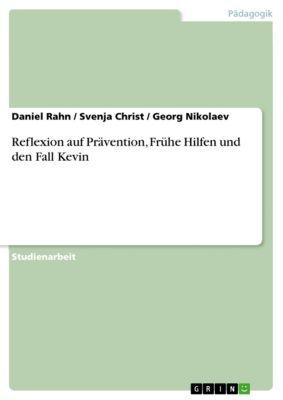 Reflexion auf Prävention, Frühe Hilfen und den Fall Kevin, Daniel Rahn, Svenja Christ, Georg Nikolaev
