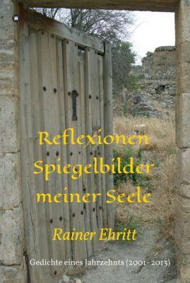 Reflexionen - Spiegelbilder meiner Seele, Dr. Rainer Ehritt