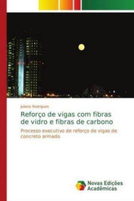 Reforço de vigas com fibras de vidro e fibras de carbono, Juliano Rodrigues