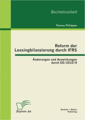 Reform der Leasingbilanzierung durch IFRS: Änderungen und Auswirkungen durch ED/2010/9, Thomas Philippen