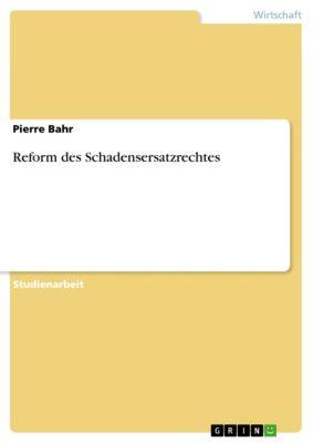 Reform des Schadensersatzrechtes, Pierre Bahr