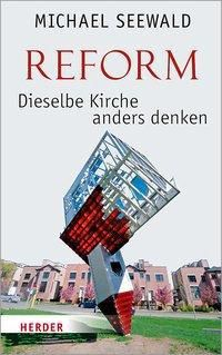 Reform - Dieselbe Kirche anders denken - Michael Seewald pdf epub